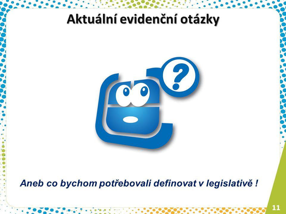 Aktuální evidenční otázky 11 Aneb co bychom potřebovali definovat v legislativě !