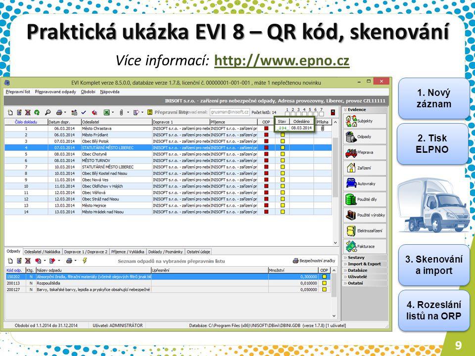 1. Nový záznam 2. Tisk ELPNO 3. Skenování a import 4. Rozeslání listů na ORP 9 Praktická ukázka EVI 8 – QR kód, skenování Více informací: http://www.e