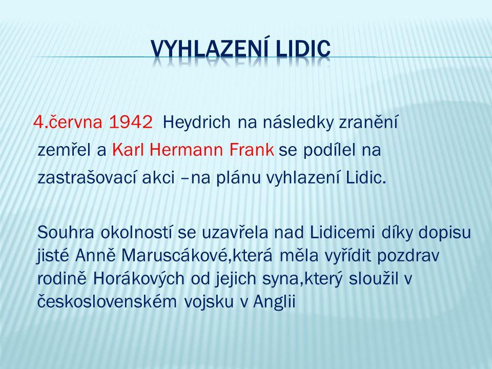 4.června 1942 Heydrich na následky zranění zemřel a Karl Hermann Frank se podílel na zastrašovací akci –na plánu vyhlazení Lidic.