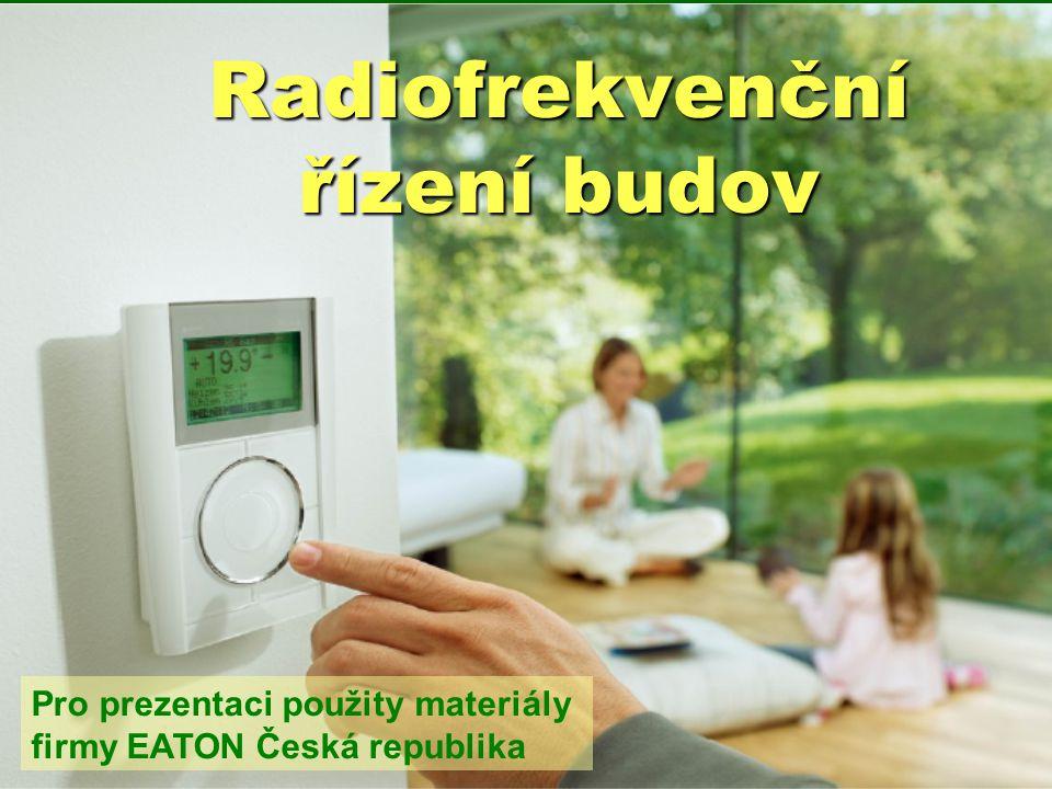 Radiofrekvenční řízení budov Pro prezentaci použity materiály firmy EATON Česká republika