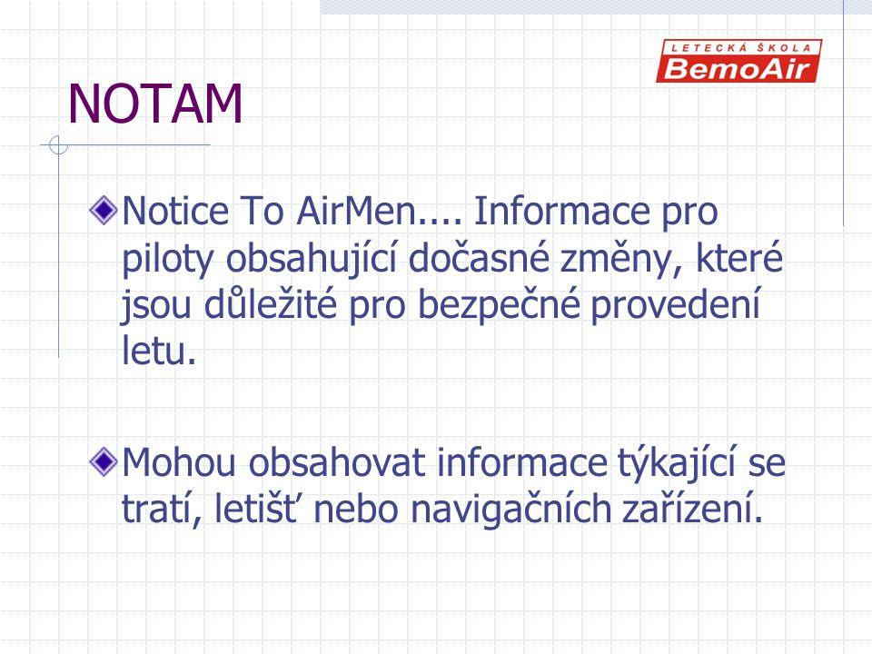 NOTAM Notice To AirMen.... Informace pro piloty obsahující dočasné změny, které jsou důležité pro bezpečné provedení letu. Mohou obsahovat informace t