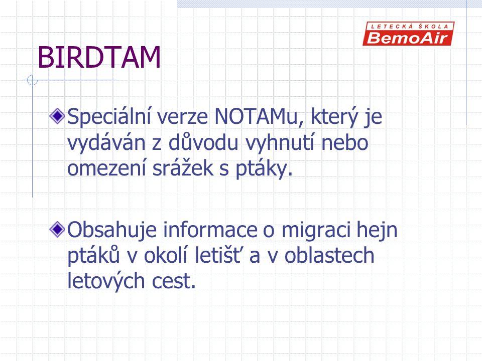 BIRDTAM Speciální verze NOTAMu, který je vydáván z důvodu vyhnutí nebo omezení srážek s ptáky. Obsahuje informace o migraci hejn ptáků v okolí letišť