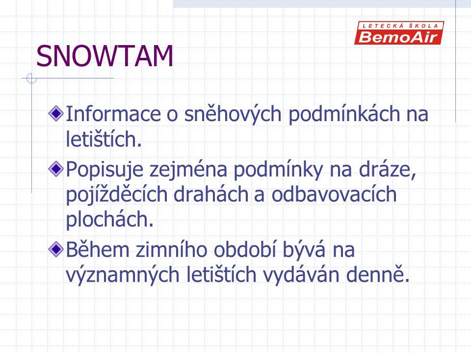 SNOWTAM Informace o sněhových podmínkách na letištích. Popisuje zejména podmínky na dráze, pojížděcích drahách a odbavovacích plochách. Během zimního
