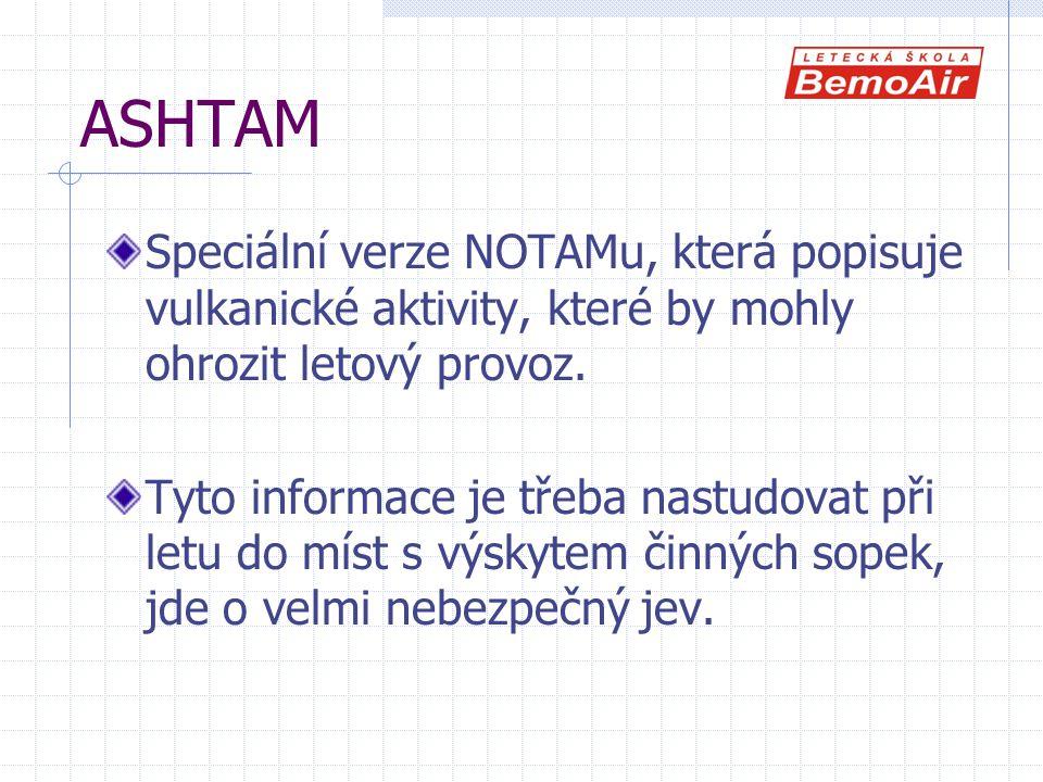 ASHTAM Speciální verze NOTAMu, která popisuje vulkanické aktivity, které by mohly ohrozit letový provoz. Tyto informace je třeba nastudovat při letu d