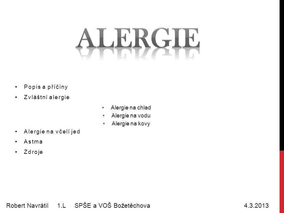Popis a příčiny Zvláštní alergie Alergie na chlad Alergie na vodu Alergie na kovy Alergie na včelí jed Astma Zdroje Robert Navrátil 1.L SPŠE a VOŠ Božetěchova 4.3.2013
