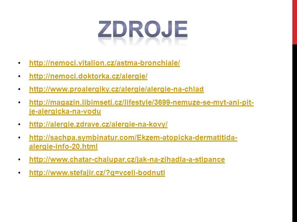 http://nemoci.vitalion.cz/astma-bronchiale/ http://nemoci.doktorka.cz/alergie/ http://www.proalergiky.cz/alergie/alergie-na-chlad http://magazin.libimseti.cz/lifestyle/3699-nemuze-se-myt-ani-pit- je-alergicka-na-voduhttp://magazin.libimseti.cz/lifestyle/3699-nemuze-se-myt-ani-pit- je-alergicka-na-vodu http://alergie.zdrave.cz/alergie-na-kovy/ http://sachpa.symbinatur.com/Ekzem-atopicka-dermatitida- alergie-info-20.htmlhttp://sachpa.symbinatur.com/Ekzem-atopicka-dermatitida- alergie-info-20.html http://www.chatar-chalupar.cz/jak-na-zihadla-a-stipance http://www.stefajir.cz/?q=vceli-bodnuti
