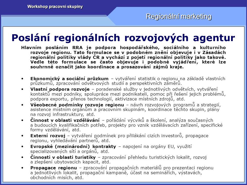 Workshop pracovní skupiny Regionální marketing Poslání regionálních rozvojových agentur Hlavním posláním RRA je podpora hospodářského, sociálního a kulturního rozvoje regionu.