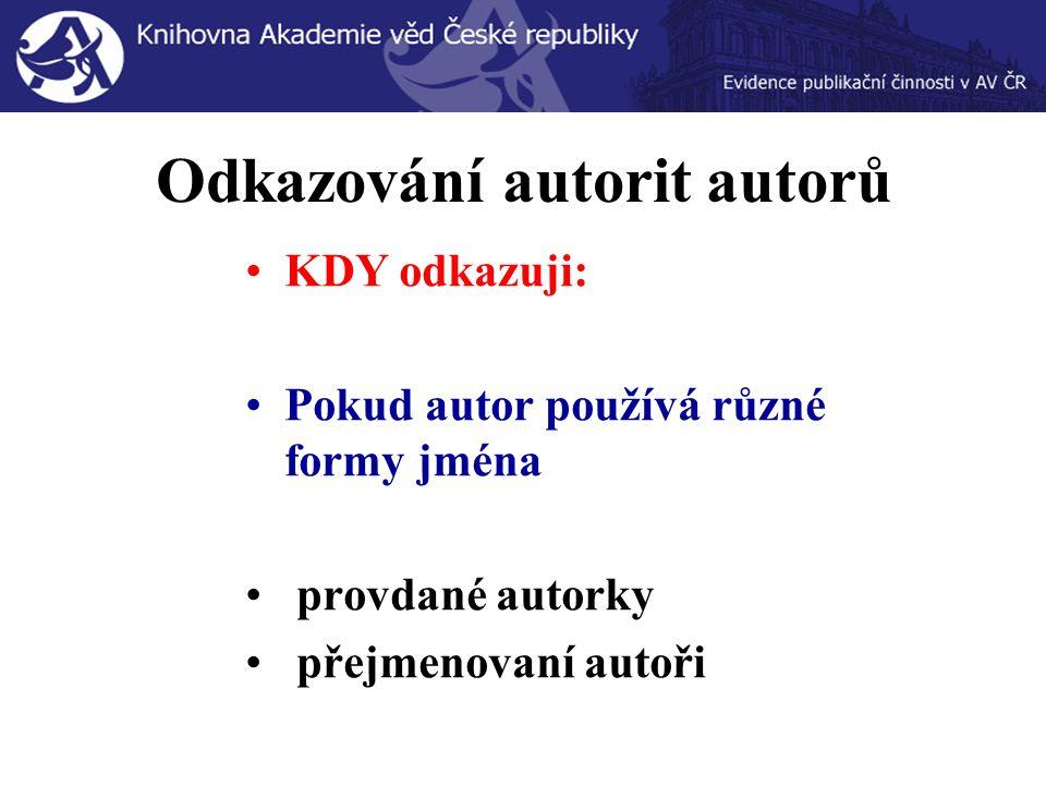 Odkazování autorit autorů KDY odkazuji: Pokud autor používá různé formy jména provdané autorky přejmenovaní autoři