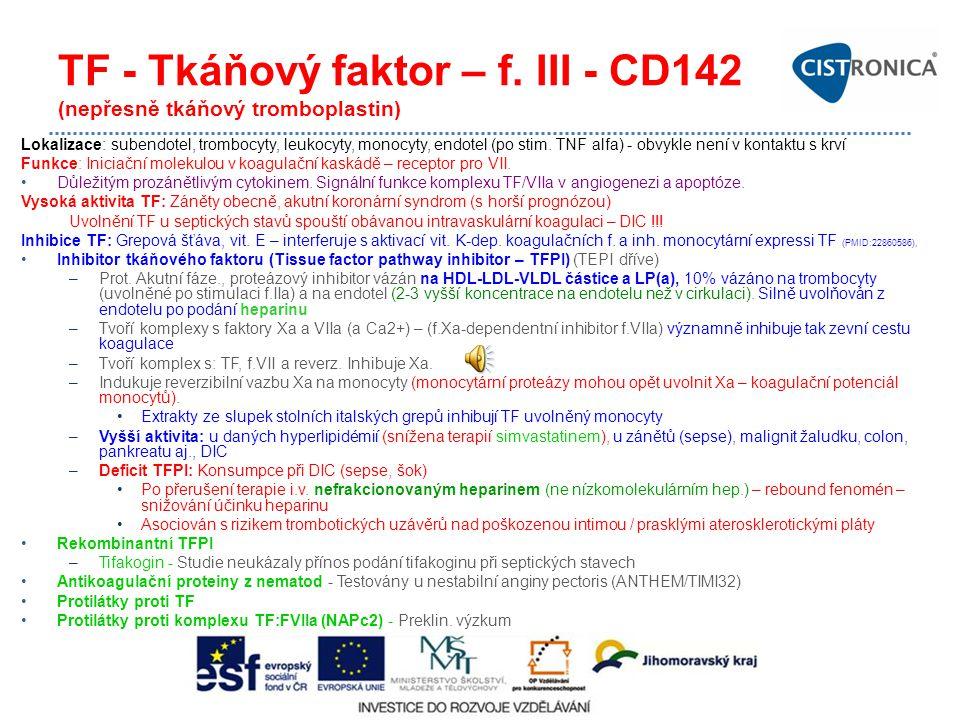 TF - Tkáňový faktor – f. III - CD142 (nepřesně tkáňový tromboplastin) Lokalizace: subendotel, trombocyty, leukocyty, monocyty, endotel (po stim. TNF a