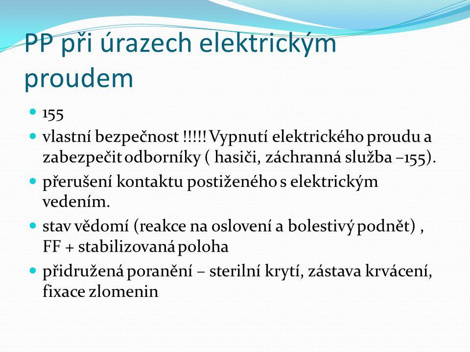 PP při úrazech elektrickým proudem 155 vlastní bezpečnost !!!!! Vypnutí elektrického proudu a zabezpečit odborníky ( hasiči, záchranná služba –155). p
