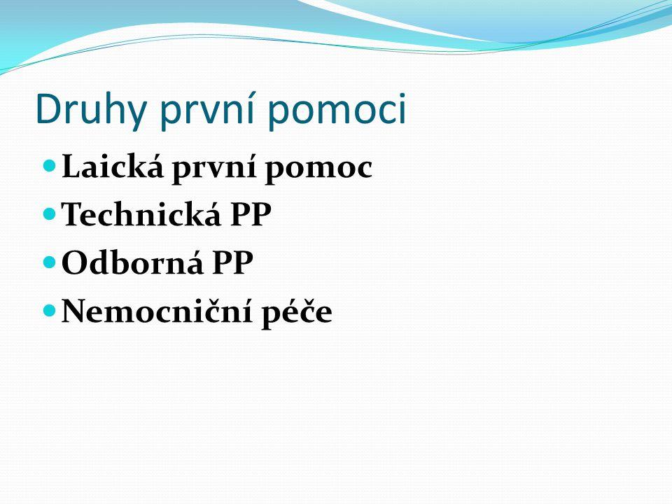 Druhy první pomoci Laická první pomoc Technická PP Odborná PP Nemocniční péče