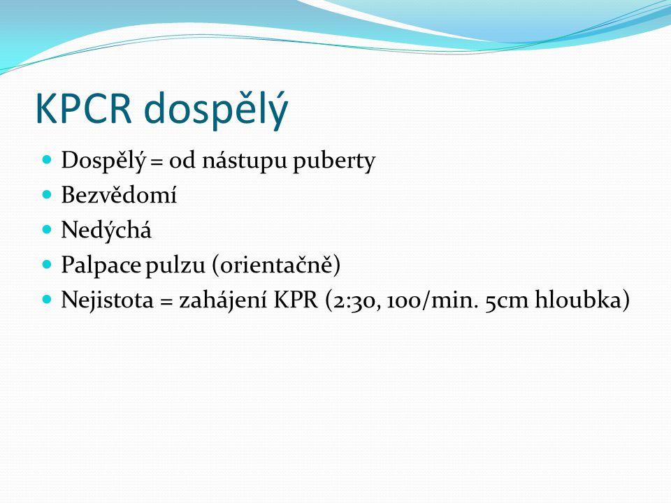 KPCR dospělý Dospělý = od nástupu puberty Bezvědomí Nedýchá Palpace pulzu (orientačně) Nejistota = zahájení KPR (2:30, 100/min. 5cm hloubka)