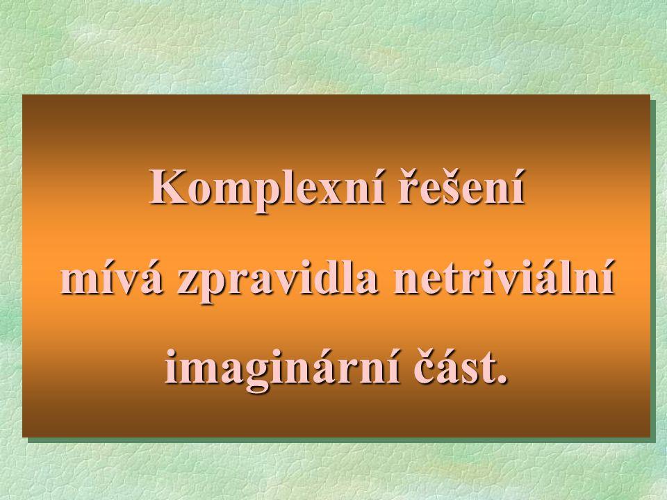 Komplexní řešení mívá zpravidla netriviální imaginární část. Komplexní řešení mívá zpravidla netriviální imaginární část.