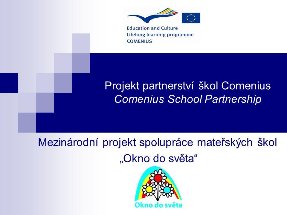 """Projekt partnerství škol Comenius Comenius School Partnership Mezinárodní projekt spolupráce mateřských škol """"Okno do světa"""