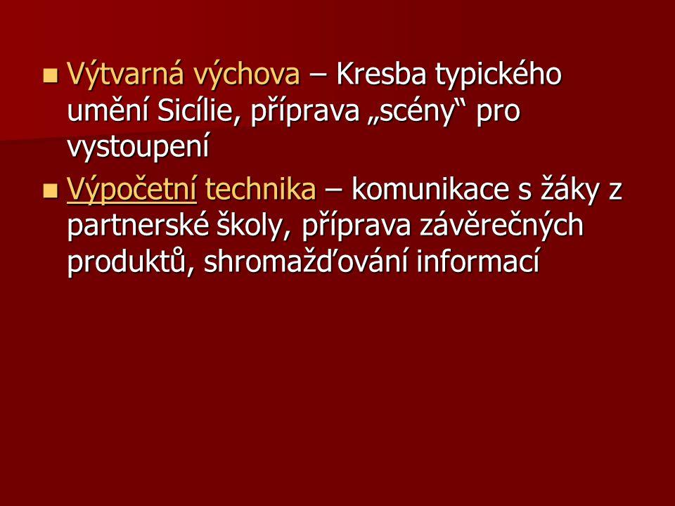 """Výtvarná výchova – Kresba typického umění Sicílie, příprava """"scény pro vystoupení Výtvarná výchova – Kresba typického umění Sicílie, příprava """"scény pro vystoupení Výpočetní technika – komunikace s žáky z partnerské školy, příprava závěrečných produktů, shromažďování informací Výpočetní technika – komunikace s žáky z partnerské školy, příprava závěrečných produktů, shromažďování informací Výpočetní"""