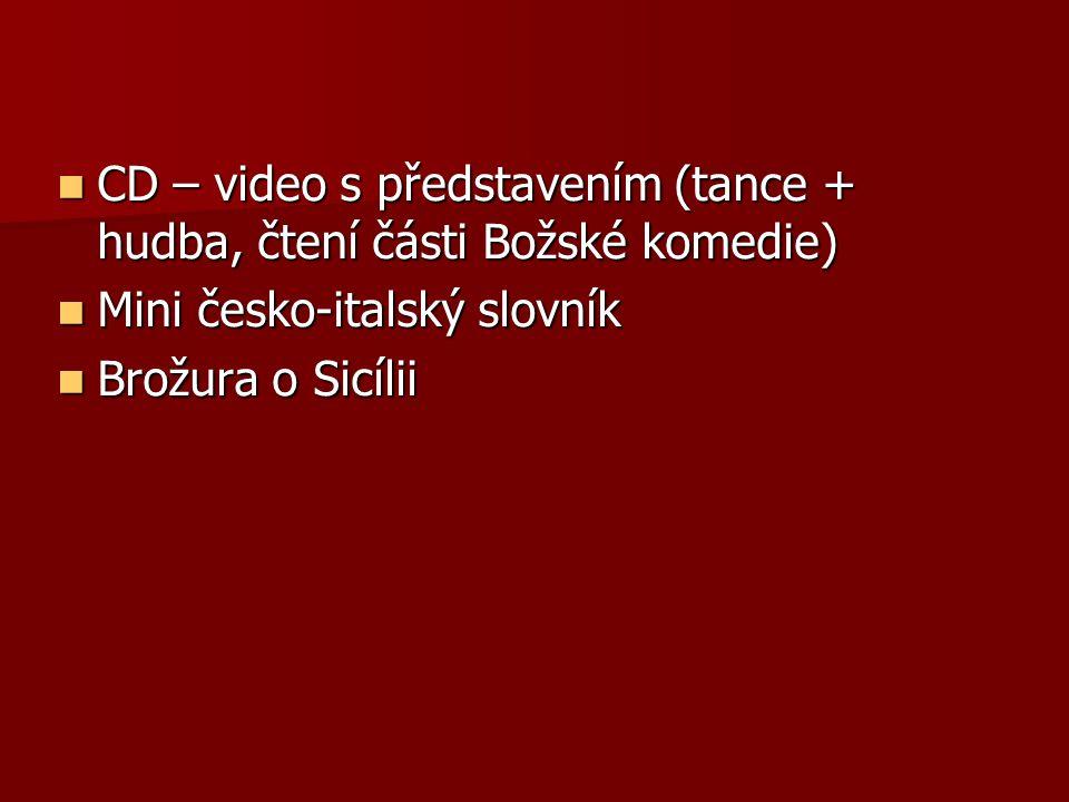 CD – video s představením (tance + hudba, čtení části Božské komedie) CD – video s představením (tance + hudba, čtení části Božské komedie) Mini česko-italský slovník Mini česko-italský slovník Brožura o Sicílii Brožura o Sicílii