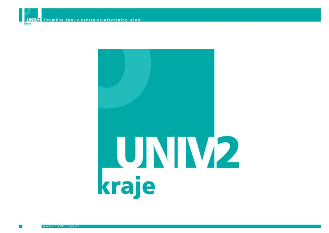 UNIV 2 KRAJE Cíl projektu PROMĚNA ŠKOL V MÍSTNÍ CENTRA CELOŽIVOTNÍHO UČENÍ A1 Vytvoření sítí škol – místních center celoživotního učení celoživotního učení