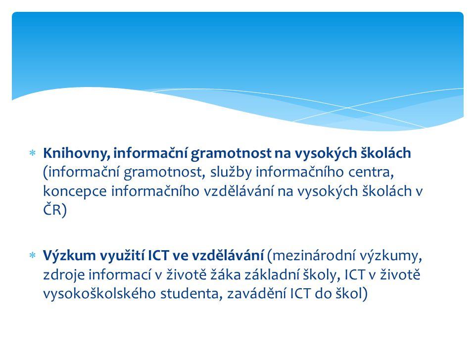  Knihovny, informační gramotnost na vysokých školách (informační gramotnost, služby informačního centra, koncepce informačního vzdělávání na vysokých školách v ČR)  Výzkum využití ICT ve vzdělávání (mezinárodní výzkumy, zdroje informací v životě žáka základní školy, ICT v životě vysokoškolského studenta, zavádění ICT do škol)