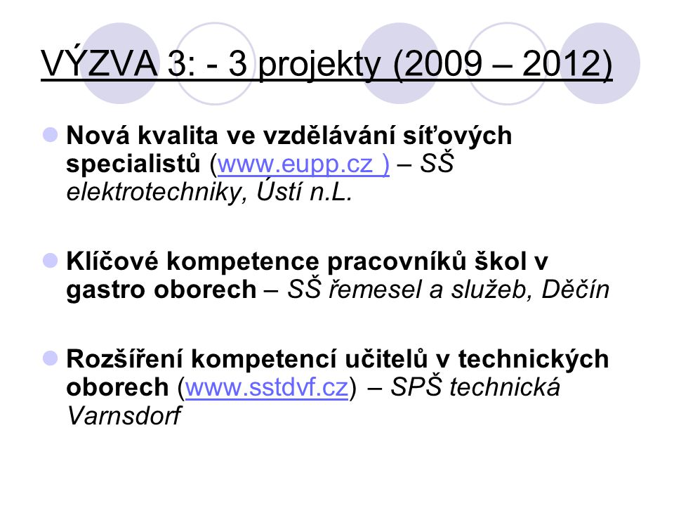 VÝZVA 3: - 3 projekty (2009 – 2012) Nová kvalita ve vzdělávání síťových specialistů (www.eupp.cz ) – SŠ elektrotechniky, Ústí n.L.www.eupp.cz ) Klíčov