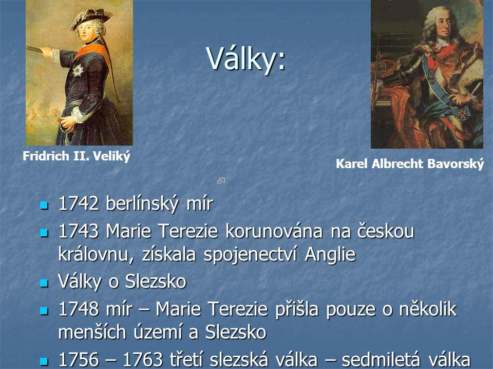 Války: 1742 berlínský mír 1742 berlínský mír 1743 Marie Terezie korunována na českou královnu, získala spojenectví Anglie 1743 Marie Terezie korunován