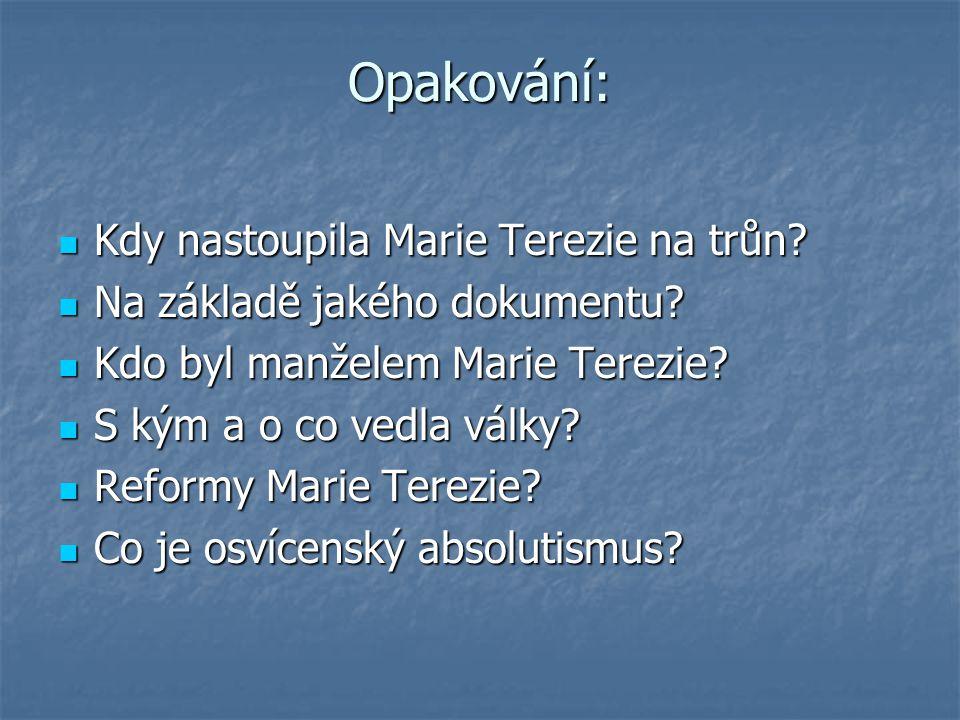 Opakování: Kdy nastoupila Marie Terezie na trůn? Kdy nastoupila Marie Terezie na trůn? Na základě jakého dokumentu? Na základě jakého dokumentu? Kdo b