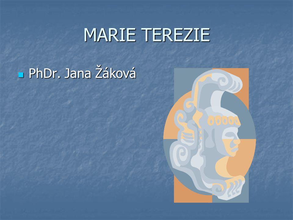 MARIE TEREZIE PhDr. Jana Žáková PhDr. Jana Žáková