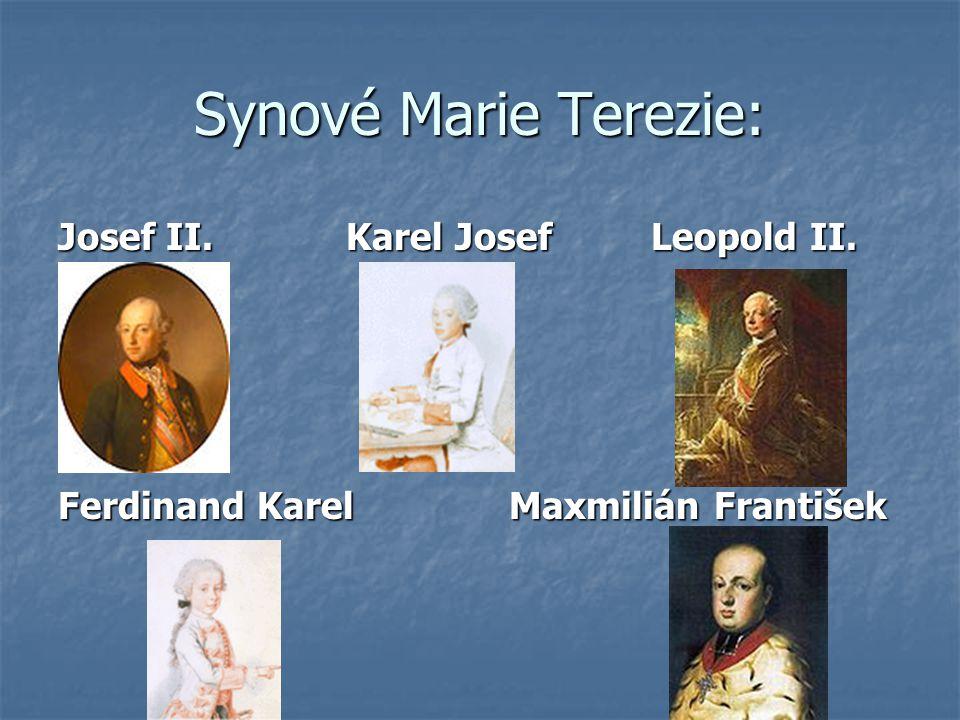 Synové Marie Terezie: Josef II. Karel Josef Leopold II. Ferdinand Karel Maxmilián František