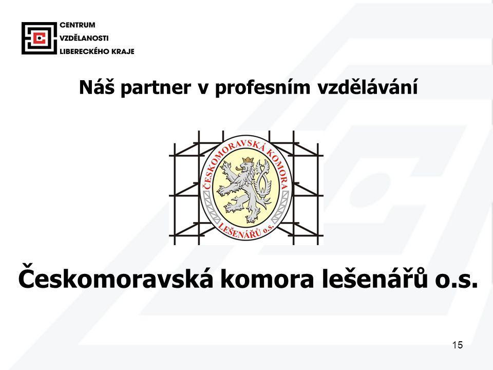 15 Náš partner v profesním vzdělávání Českomoravská komora lešenářů o.s.