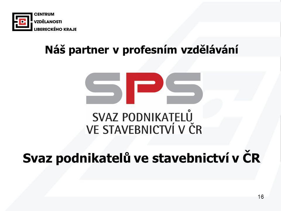 16 Náš partner v profesním vzdělávání Svaz podnikatelů ve stavebnictví v ČR
