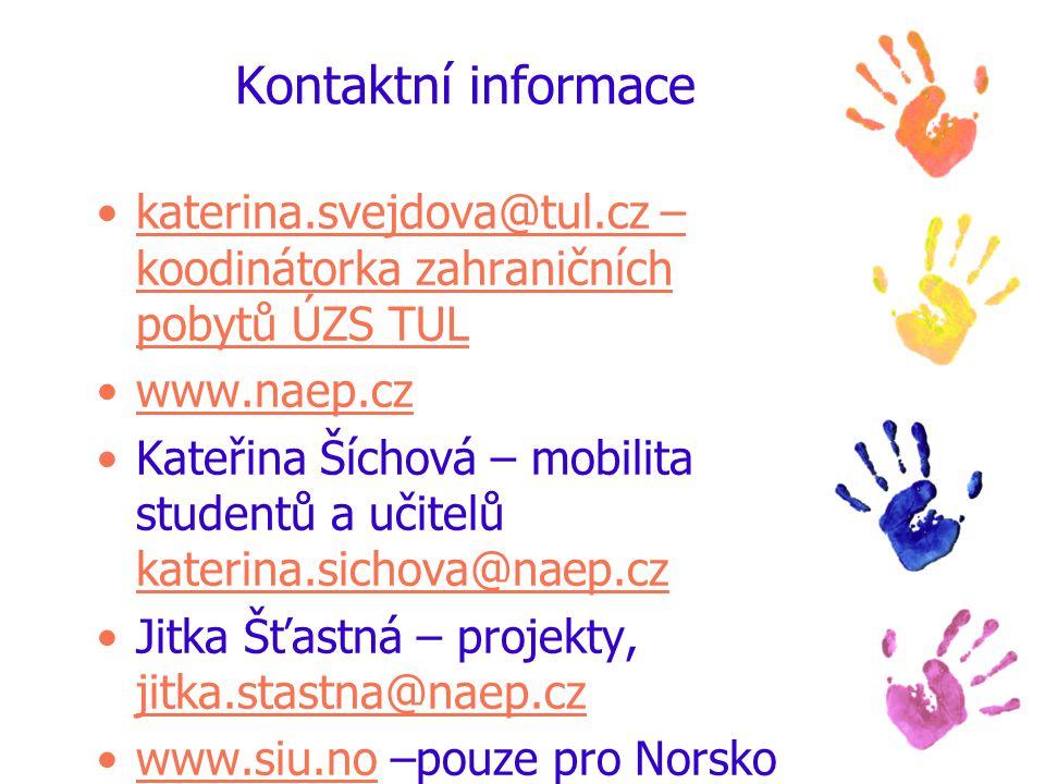 Kontaktní informace katerina.svejdova@tul.cz – koodinátorka zahraničních pobytů ÚZS TULkaterina.svejdova@tul.cz – koodinátorka zahraničních pobytů ÚZS TUL www.naep.cz Kateřina Šíchová – mobilita studentů a učitelů katerina.sichova@naep.cz katerina.sichova@naep.cz Jitka Šťastná – projekty, jitka.stastna@naep.cz jitka.stastna@naep.cz www.siu.no –pouze pro Norskowww.siu.no