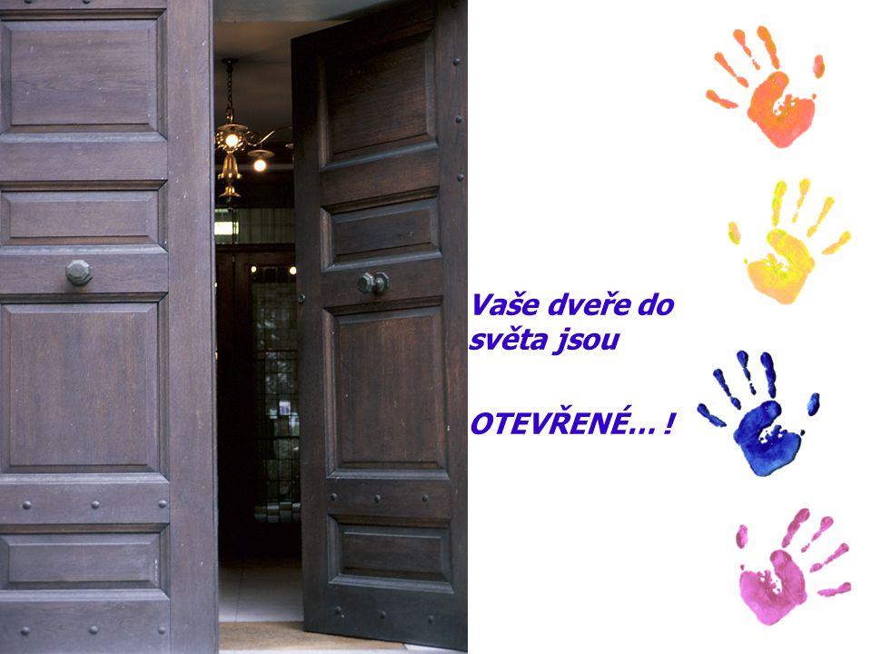 Vaše dveře do světa jsou OTEVŘENÉ… !