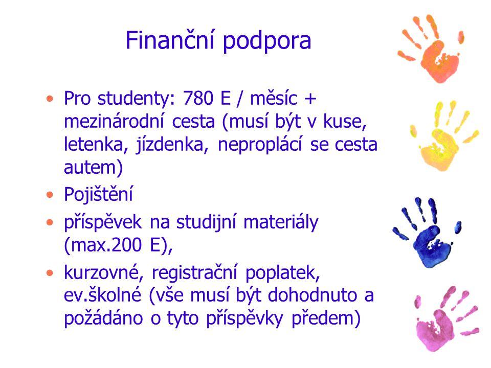 Finanční podpora Pro studenty: 780 E / měsíc + mezinárodní cesta (musí být v kuse, letenka, jízdenka, neproplácí se cesta autem) Pojištění příspěvek na studijní materiály (max.200 E), kurzovné, registrační poplatek, ev.školné (vše musí být dohodnuto a požádáno o tyto příspěvky předem)