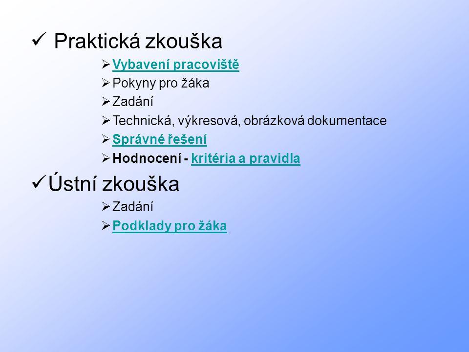 Praktická zkouška  Vybavení pracoviště Vybavení pracoviště  Pokyny pro žáka  Zadání  Technická, výkresová, obrázková dokumentace  Správné řešení