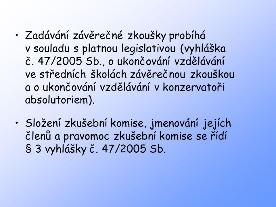 Zadávání závěrečné zkoušky probíhá v souladu s platnou legislativou (vyhláška č. 47/2005 Sb., o ukončování vzdělávání ve středních školách závěrečnou