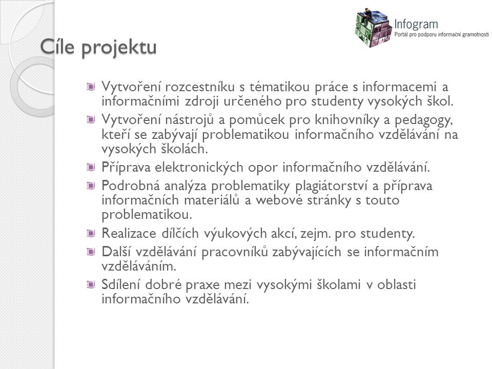 Cíle projektu Vytvoření rozcestníku s tématikou práce s informacemi a informačními zdroji určeného pro studenty vysokých škol.