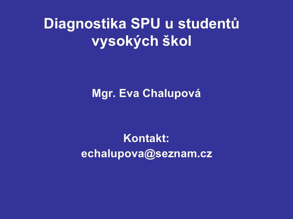 Diagnostika SPU u studentů vysokých škol Mgr. Eva Chalupová Kontakt: echalupova@seznam.cz