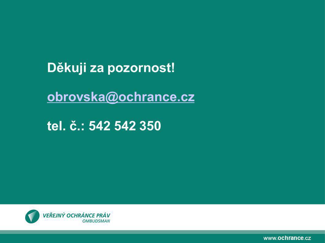 www.ochrance.cz Děkuji za pozornost! obrovska@ochrance.cz tel. č.: 542 542 350