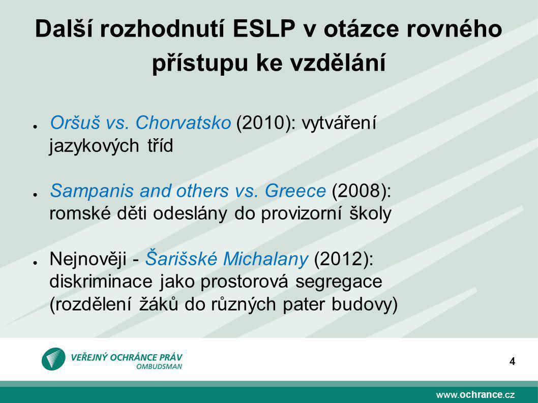 www.ochrance.cz 4 Další rozhodnutí ESLP v otázce rovného přístupu ke vzdělání ● Oršuš vs.