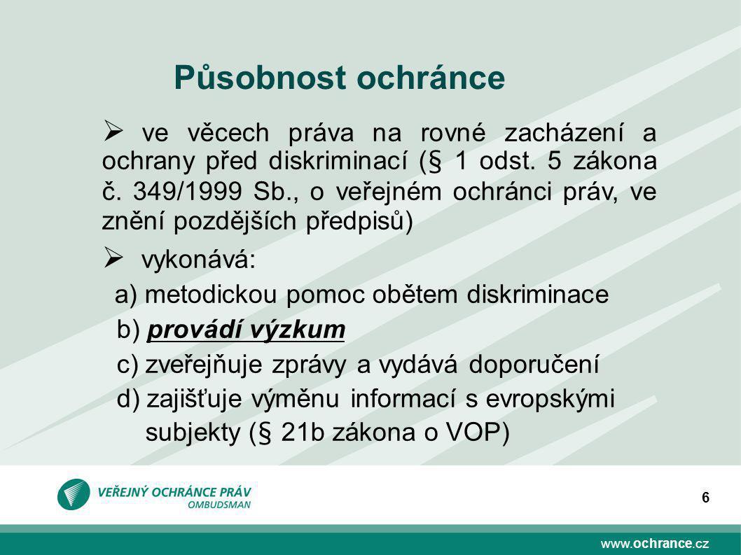 www.ochrance.cz 6 Působnost ochránce  ve věcech práva na rovné zacházení a ochrany před diskriminací (§ 1 odst.