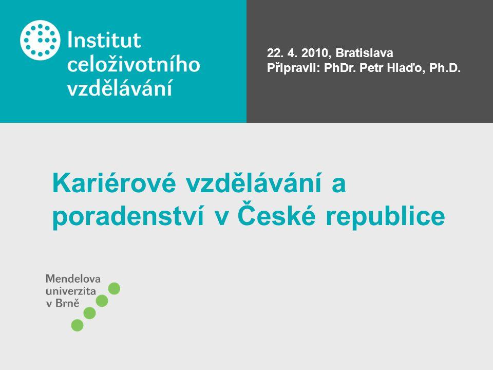 Kariérové vzdělávání a poradenství v České republice 22. 4. 2010, Bratislava Připravil: PhDr. Petr Hlaďo, Ph.D.