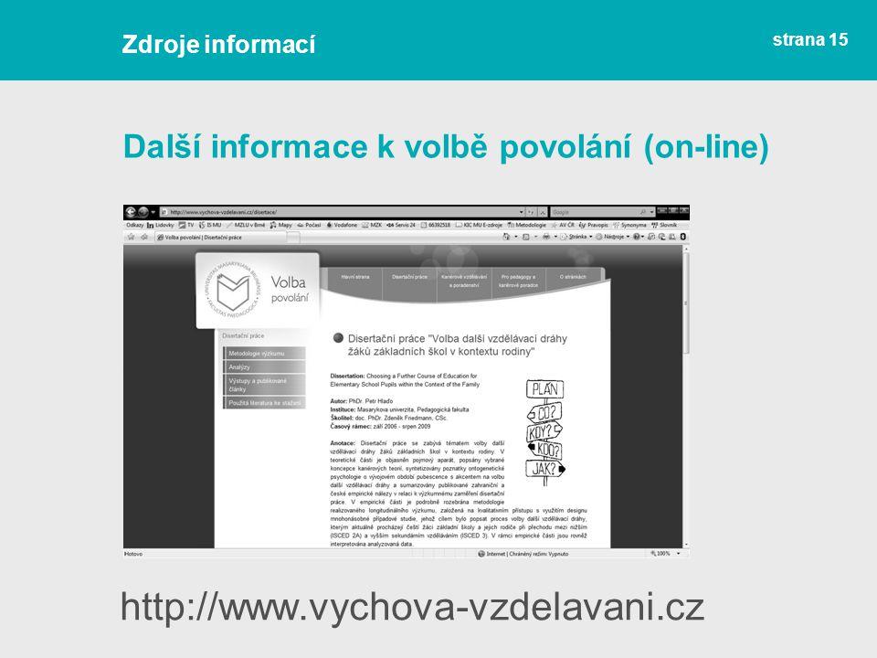 Další informace k volbě povolání (on-line) strana 15 http://www.vychova-vzdelavani.cz Zdroje informací