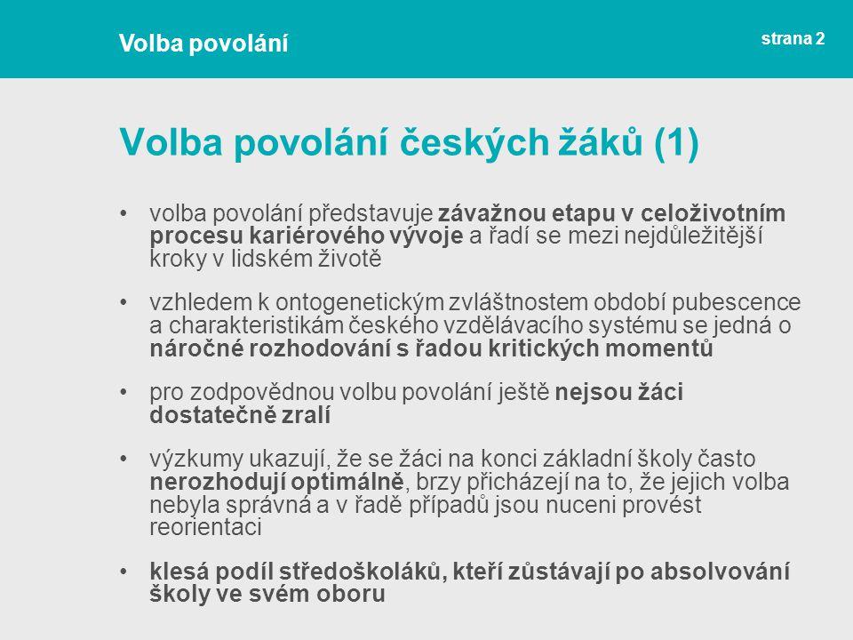 strana 2 Volba povolání českých žáků (1) volba povolání představuje závažnou etapu v celoživotním procesu kariérového vývoje a řadí se mezi nejdůležit