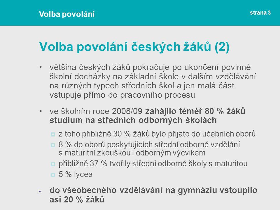 Volba povolání českých žáků (2) většina českých žáků pokračuje po ukončení povinné školní docházky na základní škole v dalším vzdělávání na různých ty