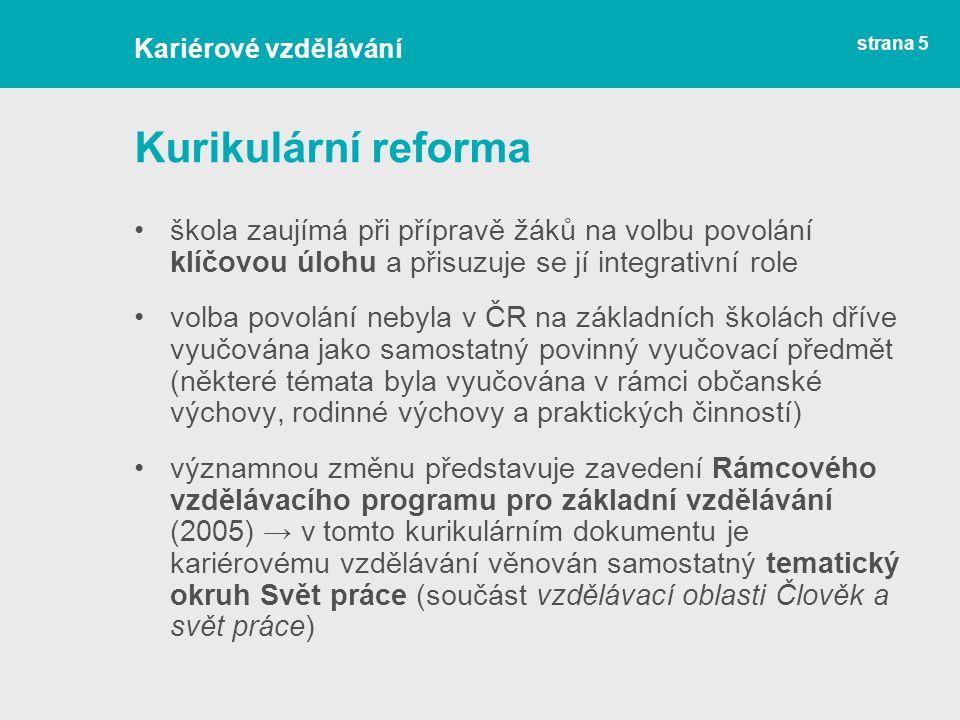 Kurikulární reforma škola zaujímá při přípravě žáků na volbu povolání klíčovou úlohu a přisuzuje se jí integrativní role volba povolání nebyla v ČR na