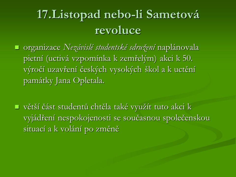 17.Listopad nebo-li Sametová revoluce organizace Nezávislé studentské sdružení naplánovala pietní (uctivá vzpomínka k zemřelým) akci k 50. výročí uzav