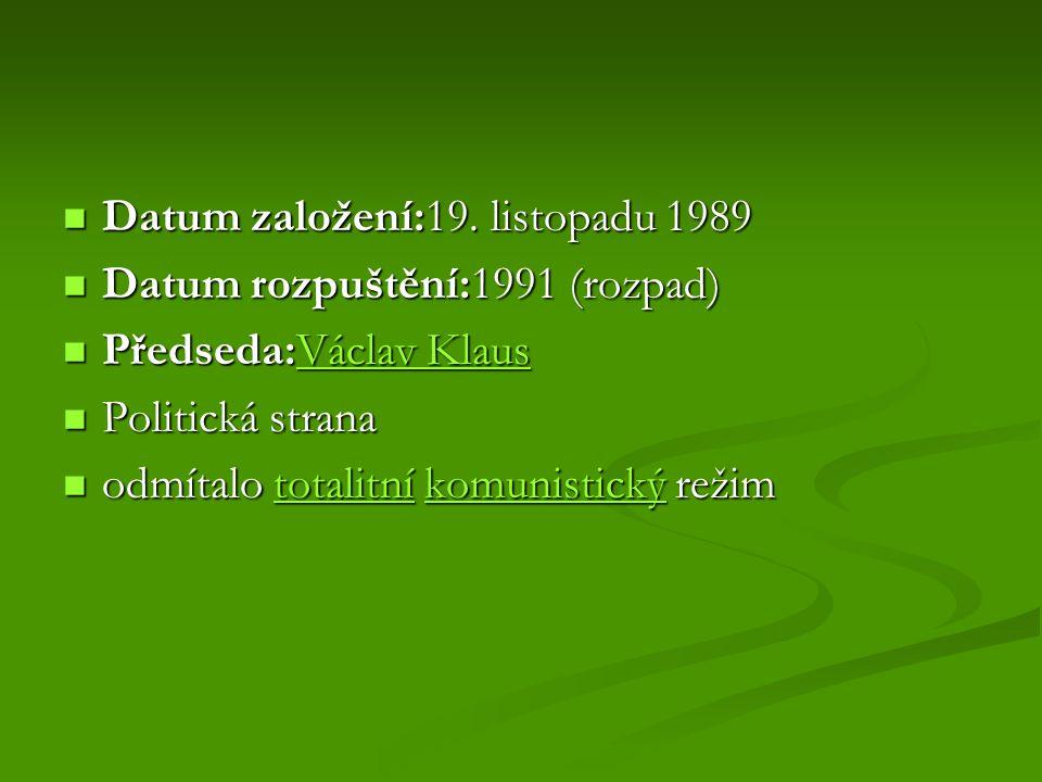 Datum založení:19. listopadu 1989 Datum založení:19. listopadu 1989 Datum rozpuštění:1991 (rozpad) Datum rozpuštění:1991 (rozpad) Předseda:Václav Klau