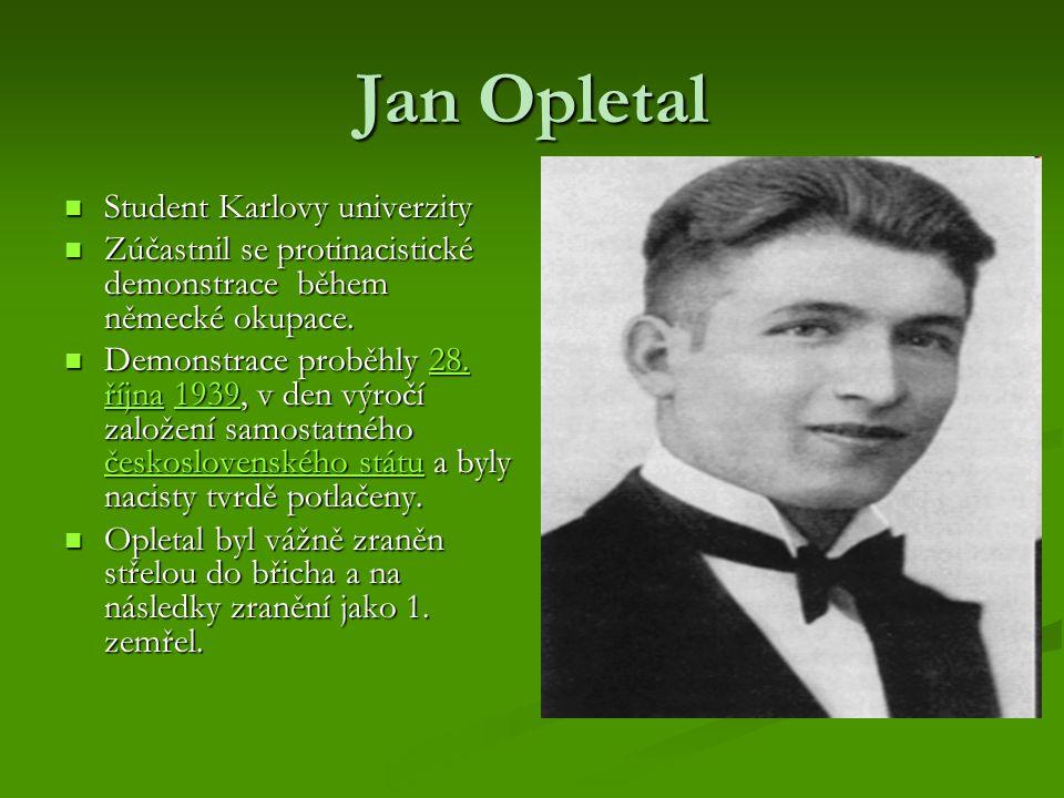 Jan Opletal Student Karlovy univerzity Student Karlovy univerzity Zúčastnil se protinacistické demonstrace během německé okupace. Zúčastnil se protina