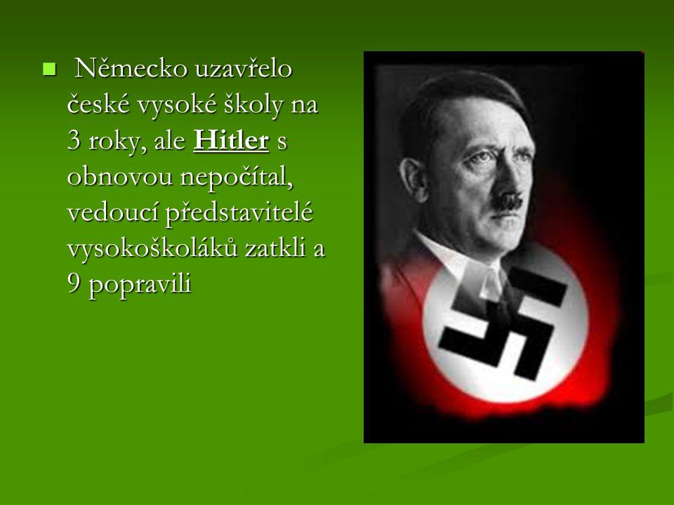 Německo uzavřelo české vysoké školy na 3 roky, ale Hitler s obnovou nepočítal, vedoucí představitelé vysokoškoláků zatkli a 9 popravili Německo uzavře