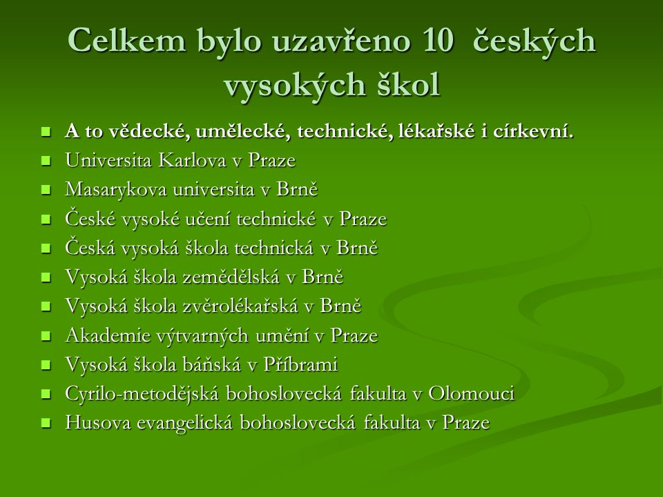 Celkem bylo uzavřeno 10 českých vysokých škol A to vědecké, umělecké, technické, lékařské i církevní. A to vědecké, umělecké, technické, lékařské i cí