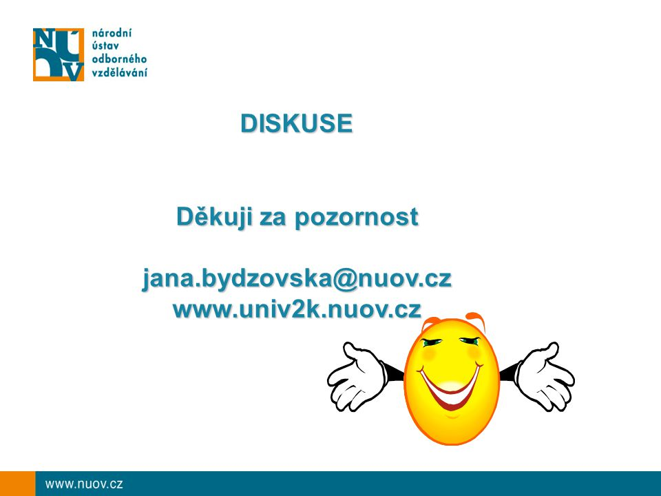DISKUSE Děkuji za pozornost jana.bydzovska@nuov.cz jana.bydzovska@nuov.czwww.univ2k.nuov.cz